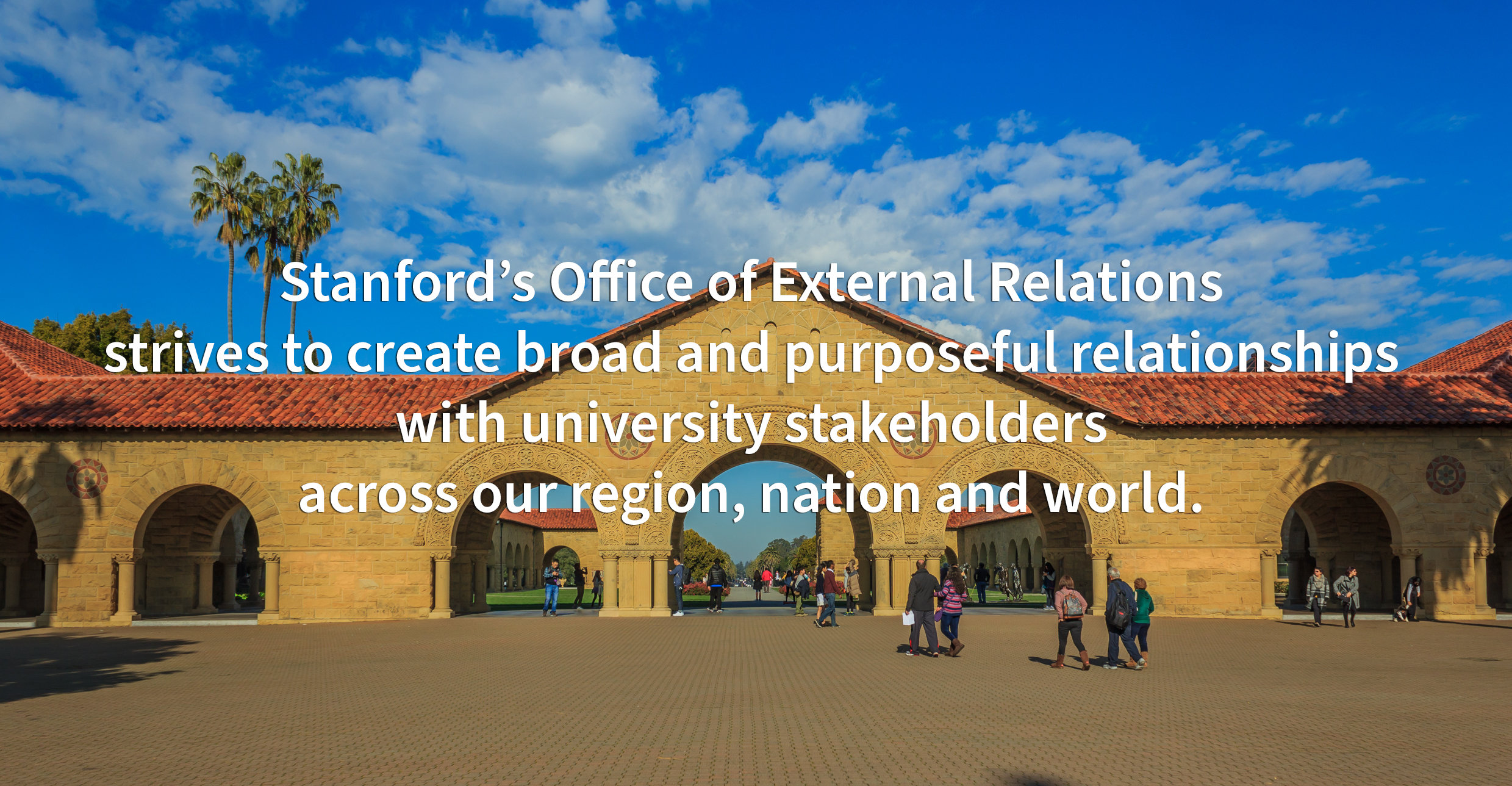 Stanford's Office of External Relations strives to create broad and purposeful relationships with university stakeholders across our region, nation and world.